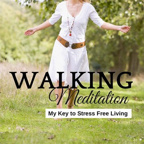 Walking Meditation – My Key to Stress Free Living