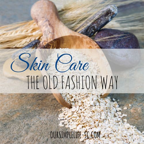 Skin Care the Old Fashion Way