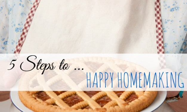 5 Steps to Happy Homemaking