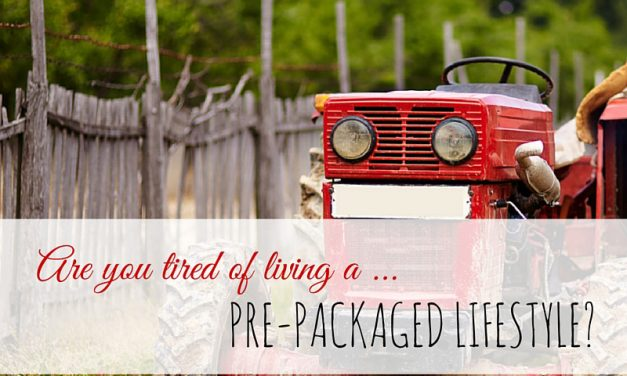 Are you tired of living a pre-packaged lifestyle?