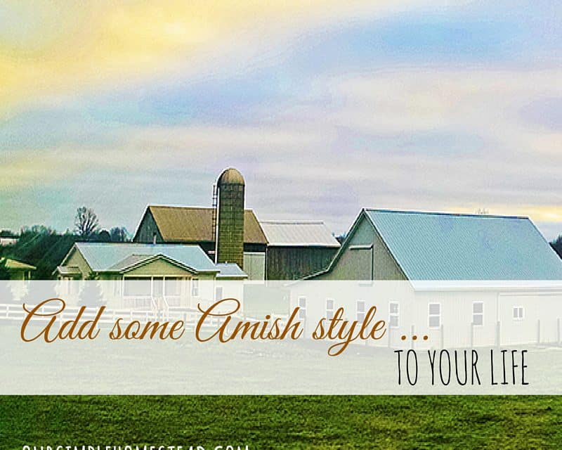 Add Some Amish Style to Your Life