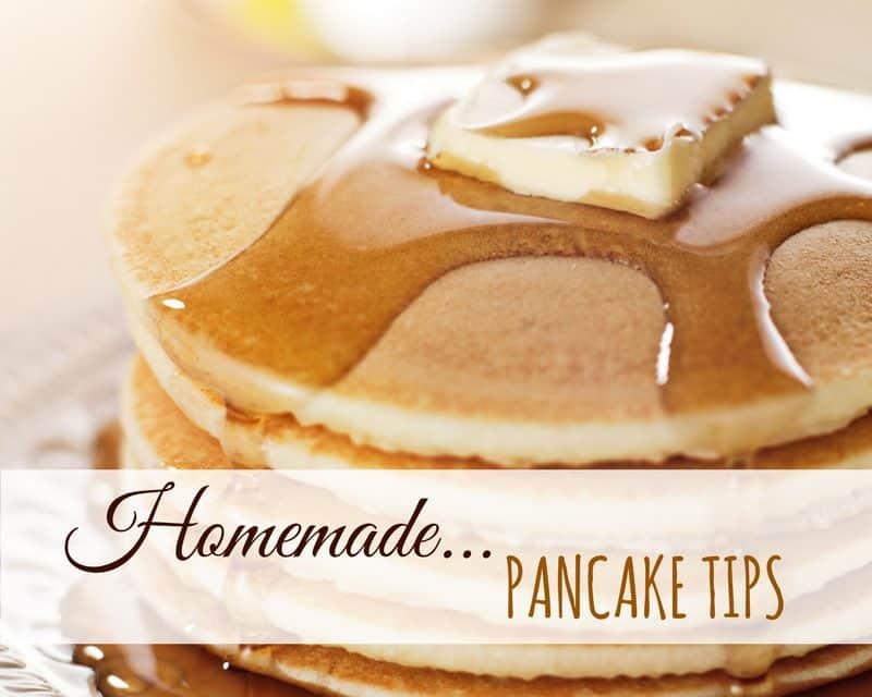 Homemade Pancakes Recipe & Tips for the Perfect Pancake