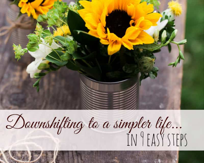 Downshifting to a Simpler Life in 9 Simple Steps
